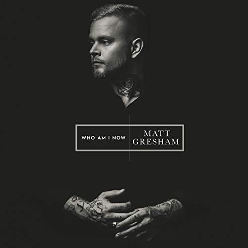 Who am I Now - Matt Gresham